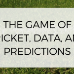 THE GAME OF CRICKET, DATA AND PREDICTIONS